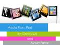 Media Plan: iPod By: Kaci Eckel and Ashley Farrar.
