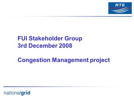 FUI Stakeholder Group 3rd December 2008 Congestion Management project.