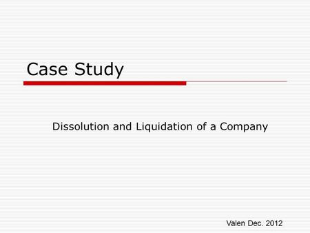 Case Study Dissolution and Liquidation of a Company Valen Dec. 2012.