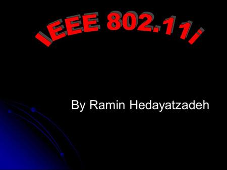 "By Ramin Hedayatzadeh. ""IEEE 802.11i or WPA2"" Introduction Integrity of WEP to WPA (necessity) WPA and its second generation WPA2 concepts Definition."