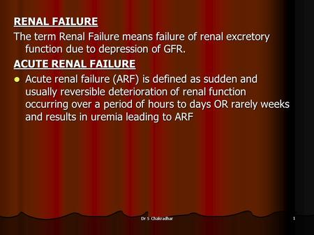 RENAL FAILURE The term Renal Failure means failure of renal excretory function due to depression of GFR. ACUTE RENAL FAILURE Acute renal failure (ARF)