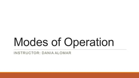 Modes of Operation INSTRUCTOR: DANIA ALOMAR. Modes of Operation A block cipher can be used in various methods for data encryption and decryption; these.