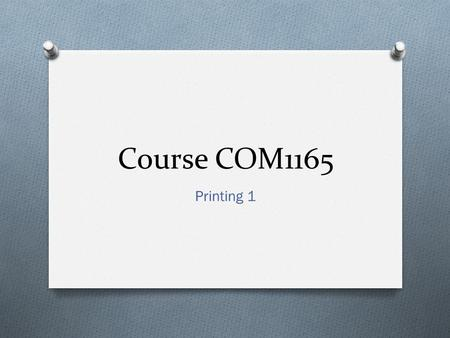 Course COM1165 Printing 1. Basic Characteristics: O Digital:Modern printing methods such as laser and ink-jet printing are known as digital printing.