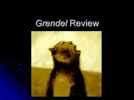 Grendel Review. Objective To review the novel Grendel as a postmodern work of literature.