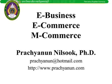 E-Business E-Commerce M-Commerce Prachyanun Nilsook, Ph.D.