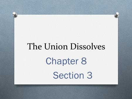 The Union Dissolves Chapter 8 Section 3. Lincoln is Elected President O A. Republican Convention – took place in Chicago, 1860 at the Wigwam Hotel O Seaward.