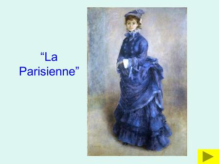 """La Parisienne"". La Parisienne, by Renoir, painted in 1874 Renoir was a member of a group of artists known as the Impressionists. To find out more about."