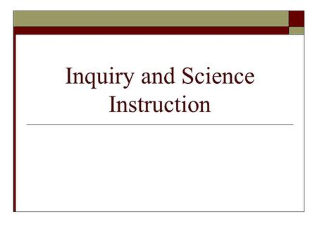 Inquiry and Science Instruction. What is inquiry?  The ways in which scientists study the natural world and propose explanations based on evidence derived.