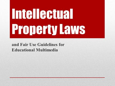 Intellectual Property Laws and Fair Use Guidelines for Educational Multimedia.