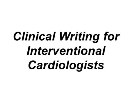 Clinical Writing for Interventional Cardiologists.