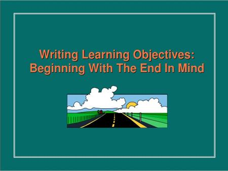 Learning Objective A statement in specific and measurable terms that describes what the learner will know or be able to do as a result of engaging in.
