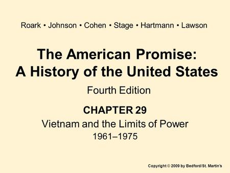 The American Promise: A History of the United States Fourth Edition CHAPTER 29 Vietnam and the Limits of Power 1961–1975 Copyright © 2009 by Bedford/St.
