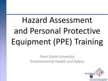 Penn State University Environmental Health and Safety Hazard Assessment and Personal Protective Equipment (PPE) Training.