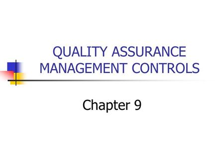 QUALITY ASSURANCE MANAGEMENT CONTROLS Chapter 9. Quality Assurance (QA) Management is concerned with ensuring: 1) The information system produced by the.