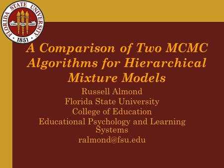 A Comparison of Two MCMC Algorithms for Hierarchical Mixture Models Russell Almond Florida State University College of Education Educational Psychology.