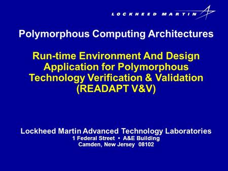 Polymorphous Computing Architectures Run-time Environment And Design Application for Polymorphous Technology Verification & Validation (READAPT V&V) Lockheed.