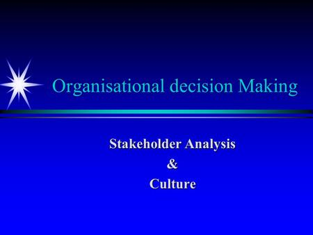 Organisational decision Making Stakeholder Analysis &Culture.