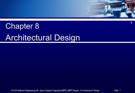 CS.436 Software Engineering By Ajarn..Sutapart Sappajak,METC,MSIT Chapter 8 Architectural Design Slide 1 1 Chapter 8 Architectural Design.