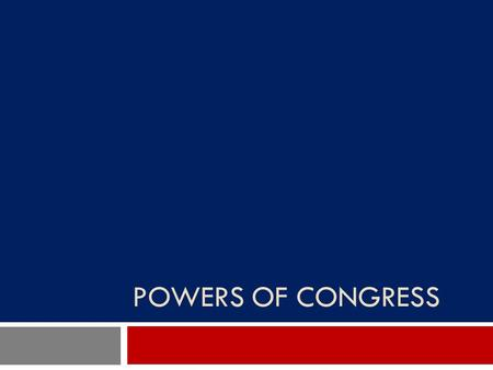 POWERS OF CONGRESS. Delegated Powers (again…)  Article I, Section 8: Powers delegated to Congress  Financing Government  Regulating and Encouraging.
