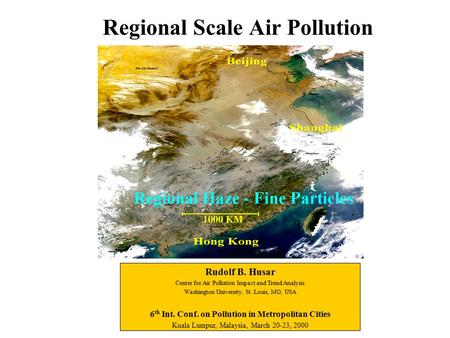 Regional Scale Air Pollution Rudolf B. Husar Center for Air Pollution Impact and Trend Analysis Washington University, St. Louis, MO, USA 6 th Int. Conf.