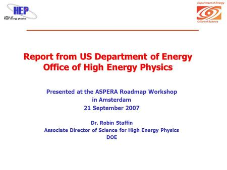 Department of Energy Office of Science Report from US Department of Energy Office of High Energy Physics Presented at the ASPERA Roadmap Workshop in Amsterdam.
