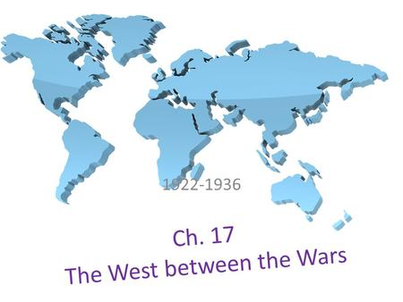 Ch. 17 The West between the Wars 1922-1936. 17:1 Objectives: List causes and effects of the Great Depression. Describe the U.S. response to the Depression.