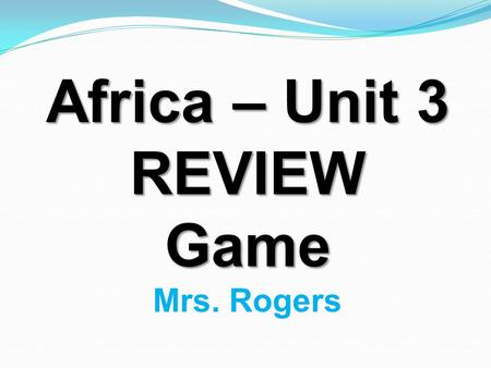 Africa – Unit 3 REVIEWGame Mrs. Rogers. South Africa's economy is based on the service industry, along with what other industry? mining.