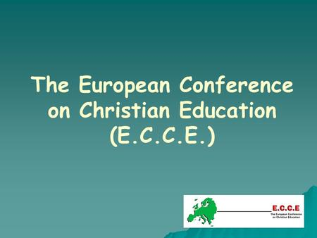The European Conference on Christian Education (E.C.C.E.)