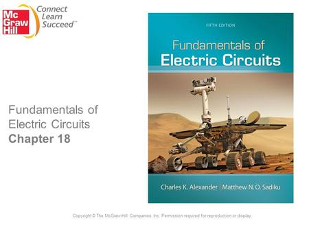 Fundamentals of Electric Circuits Chapter 18 Copyright © The McGraw-Hill Companies, Inc. Permission required for reproduction or display.