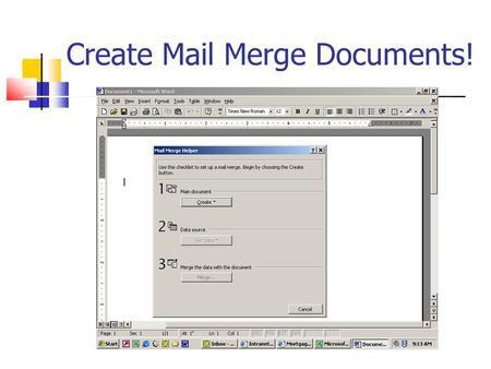 Create Mail Merge Documents!. Use and Create New Merge Fields!