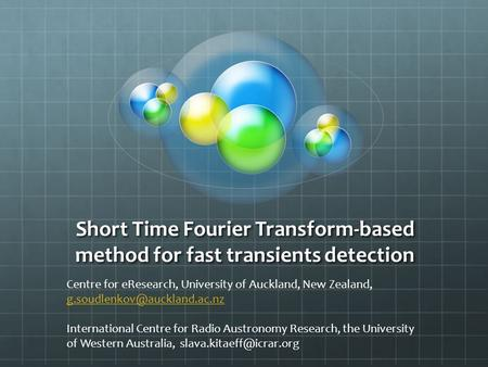 Short Time Fourier Transform-based method for fast transients detection Centre for eResearch, University of Auckland, New Zealand,