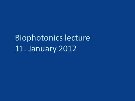 Biophotonics lecture 11. January 2012. Today: -Correct sampling in microscopy -Deconvolution techniques.