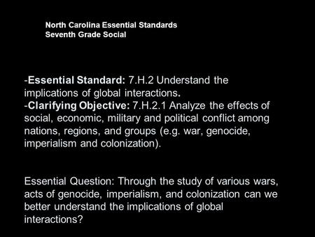 -Essential Standard: 7.H.2 Understand the implications of global interactions. -Clarifying Objective: 7.H.2.1 Analyze the effects of social, economic,