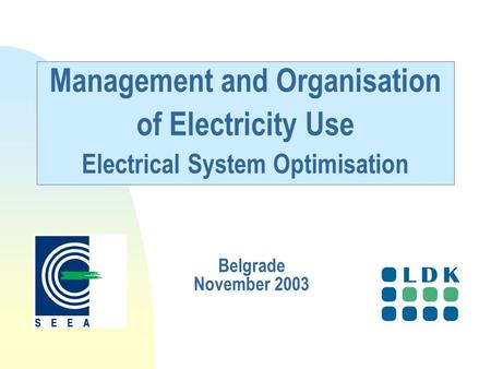Management and Organisation of Electricity Use Electrical System Optimisation Belgrade November 2003.