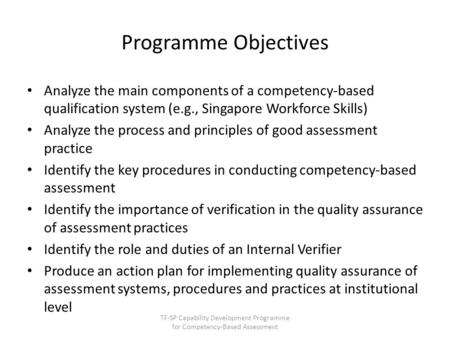 Programme Objectives Analyze the main components of a competency-based qualification system (e.g., Singapore Workforce Skills) Analyze the process and.