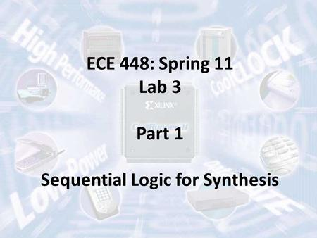 ECE 448: Spring 11 Lab 3 Part 1 Sequential Logic for Synthesis.