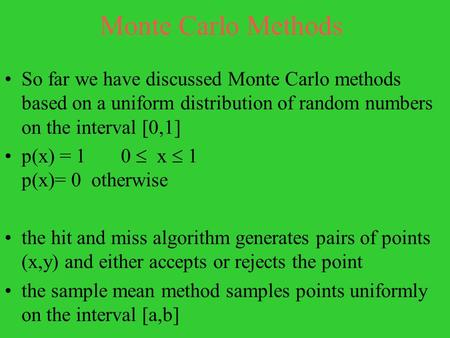 Monte Carlo Methods So far we have discussed Monte Carlo methods based on a uniform distribution of random numbers on the interval [0,1] p(x) = 1 0  x.