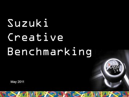 Suzuki Creative Benchmarking May 2011. About Newspaper Creative Benchmarking.