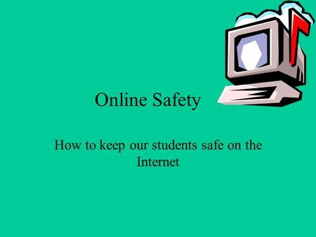 Online Safety How to keep our students safe on the Internet.