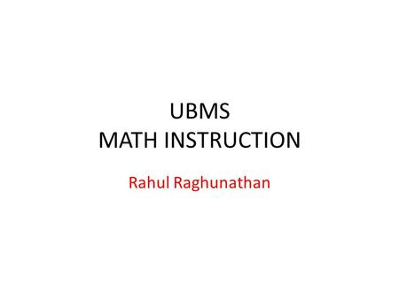 UBMS MATH INSTRUCTION Rahul Raghunathan. Tips for taking the ACT Test Pace yourself Use calculator wisely Use scratch paper given to solve problem Locate.
