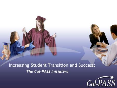Increasing Student Transition and Success: The Cal-PASS Initiative.