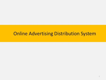 Online Advertising Distribution System 1. Why Digital Marketing? 2.