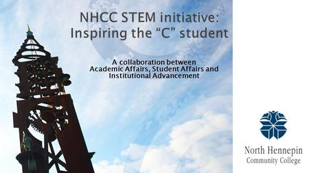 "NHCC STEM initiative: Inspiring the ""C"" student A collaboration between Academic Affairs, Student Affairs and Institutional Advancement."