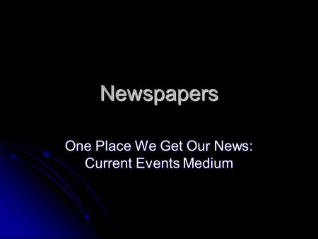 Newspapers One Place We Get Our News: Current Events Medium.
