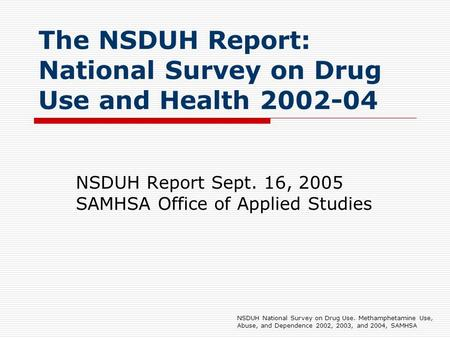 The NSDUH Report: National Survey on Drug Use and Health 2002-04 NSDUH Report Sept. 16, 2005 SAMHSA Office of Applied Studies NSDUH National Survey on.