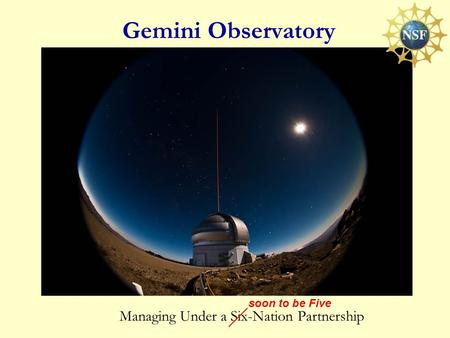 Managing Under a Six-Nation Partnership Gemini Observatory soon to be Five.