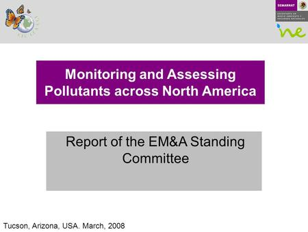 Report of the EM&A Standing Committee Monitoring and Assessing Pollutants across North America Tucson, Arizona, USA. March, 2008.