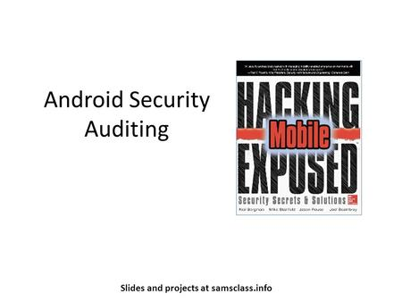 Android Security Auditing Slides and projects at samsclass.info.