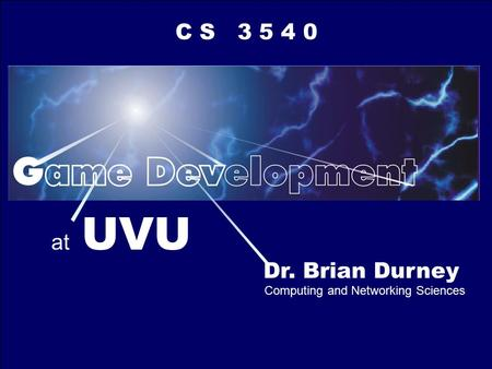 Dr. Brian Durney Computing and Networking Sciences at UVU C S 3 5 4 0.
