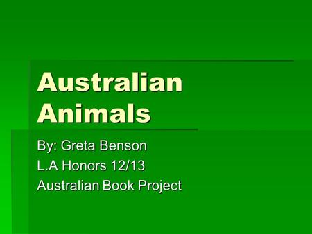 Australian Animals By: Greta Benson L.A Honors 12/13 Australian Book Project.